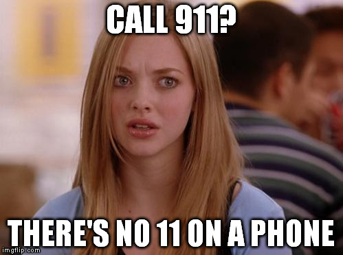 OMG Karen Meme | CALL 911? THERE'S NO 11 ON A PHONE | image tagged in memes,omg karen | made w/ Imgflip meme maker
