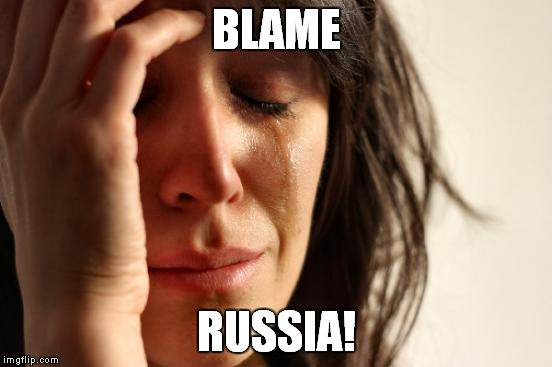 First World Problems Meme | BLAME RUSSIA! | image tagged in memes,first world problems | made w/ Imgflip meme maker