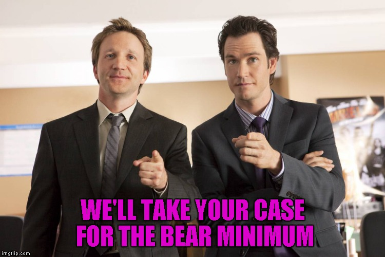 WE'LL TAKE YOUR CASE FOR THE BEAR MINIMUM | made w/ Imgflip meme maker