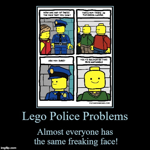 It's Not So Much A Problem Now, But Was A Long Time Ago | Lego Police Problems | Almost everyone has the same freaking face! | image tagged in funny,demotivationals,lego,police problems,same faces,smiling | made w/ Imgflip demotivational maker