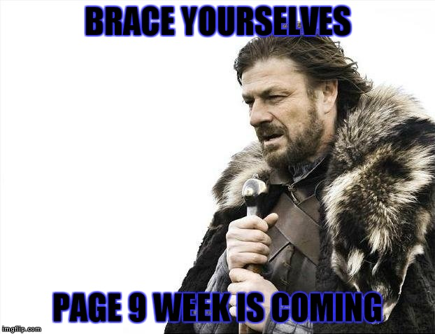 Starting on Monday, every night at 9 est. | BRACE YOURSELVES PAGE 9 WEEK IS COMING | image tagged in memes,brace yourselves x is coming,page 9,party | made w/ Imgflip meme maker