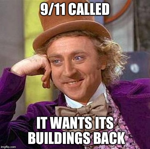 Creepy Condescending Wonka Meme | 9/11 CALLED IT WANTS ITS BUILDINGS BACK | image tagged in memes,creepy condescending wonka | made w/ Imgflip meme maker