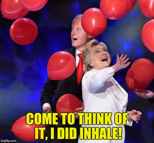 I'll take some Floyd and a thousand chocolate chip cookies  | COME TO THINK OF IT, I DID INHALE! | image tagged in bill clinton,ballons,stoned | made w/ Imgflip meme maker