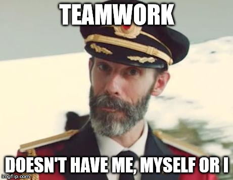 TEAMWORK DOESN'T HAVE ME, MYSELF OR I | image tagged in captain obvious | made w/ Imgflip meme maker