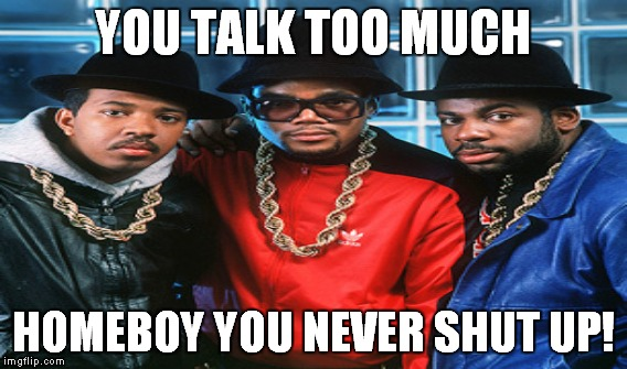 YOU TALK TOO MUCH HOMEBOY YOU NEVER SHUT UP! | made w/ Imgflip meme maker
