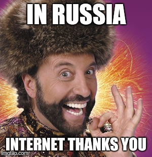 Yakov | IN RUSSIA INTERNET THANKS YOU | image tagged in yakov | made w/ Imgflip meme maker