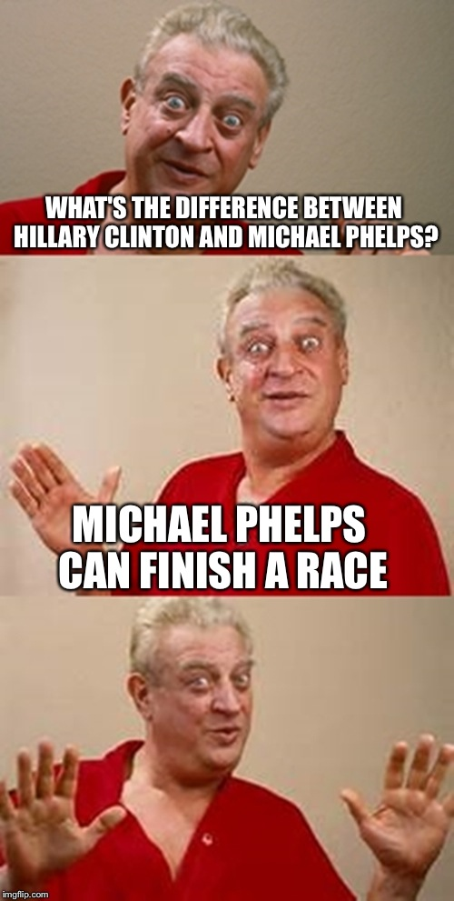 bad pun Dangerfield  | WHAT'S THE DIFFERENCE BETWEEN HILLARY CLINTON AND MICHAEL PHELPS? MICHAEL PHELPS CAN FINISH A RACE | image tagged in bad pun dangerfield,hillary clinton,michael phelps | made w/ Imgflip meme maker