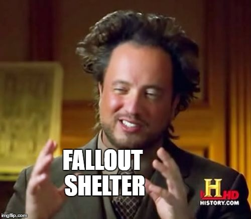 Ancient Aliens Meme | FALLOUT SHELTER | image tagged in memes,ancient aliens | made w/ Imgflip meme maker