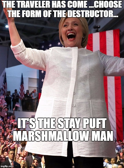 Hillary as Gozer |  THE TRAVELER HAS COME ...CHOOSE THE FORM OF THE DESTRUCTOR... IT'S THE STAY PUFT MARSHMALLOW MAN | image tagged in gozer,wtf hillary,stay puft marshmallow man,election 2016,hillary clinton,hillary clinton 2016 | made w/ Imgflip meme maker