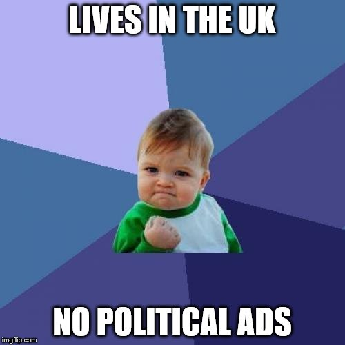 Success Kid Meme | LIVES IN THE UK NO POLITICAL ADS | image tagged in memes,success kid | made w/ Imgflip meme maker