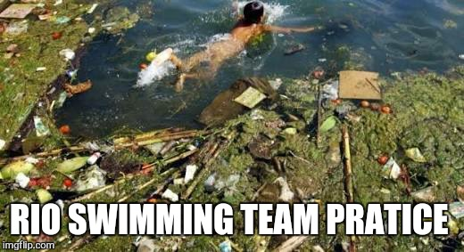 If the water doesn't kill you rio will | RIO SWIMMING TEAM PRATICE | image tagged in memes,rio,oylimpics,swimming | made w/ Imgflip meme maker