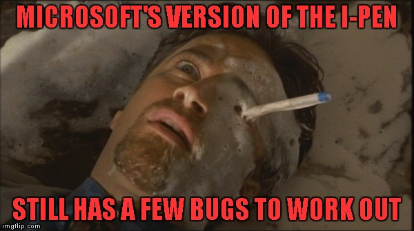 Such is the life of a Microsoft Beta tester... | MICROSOFT'S VERSION OF THE I-PEN STILL HAS A FEW BUGS TO WORK OUT | image tagged in the faculty,memes,microsoft i-pen,funny,jon stewart | made w/ Imgflip meme maker