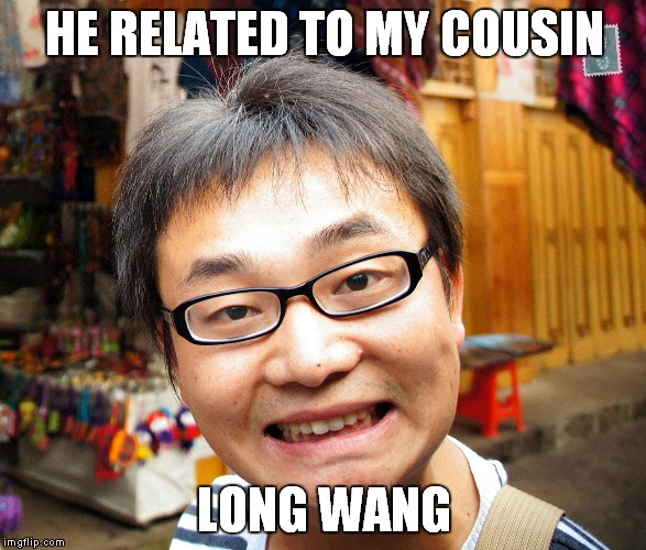 HE RELATED TO MY COUSIN LONG WANG | made w/ Imgflip meme maker