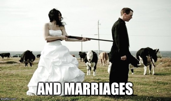 AND MARRIAGES | made w/ Imgflip meme maker