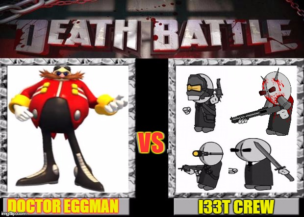 death battle | DOCTOR EGGMAN VS I33T CREW | image tagged in death battle,madness combat,sonic the hedgehog,sonic boom,sonic x,sonic fanbase reaction | made w/ Imgflip meme maker