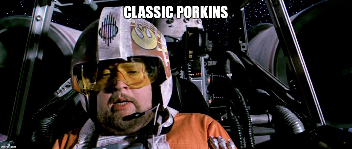 Classic Porkins | CLASSIC PORKINS | image tagged in requiem for porkins,star wars porkins,porkins,memes,meme,funny memes | made w/ Imgflip meme maker