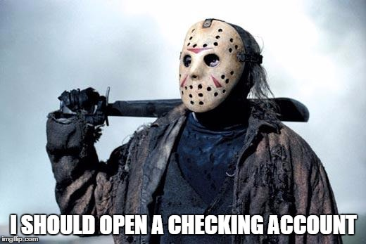 I SHOULD OPEN A CHECKING ACCOUNT | made w/ Imgflip meme maker
