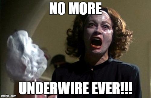 Joan Crawford |  NO MORE; UNDERWIRE EVER!!! | image tagged in joan crawford | made w/ Imgflip meme maker