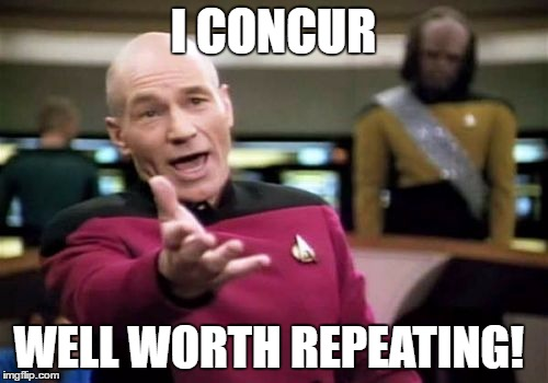 Picard Wtf Meme | I CONCUR WELL WORTH REPEATING! | image tagged in memes,picard wtf | made w/ Imgflip meme maker