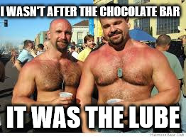 I WASN'T AFTER THE CHOCOLATE BAR IT WAS THE LUBE | made w/ Imgflip meme maker