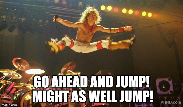 GO AHEAD AND JUMP! MIGHT AS WELL JUMP! | made w/ Imgflip meme maker