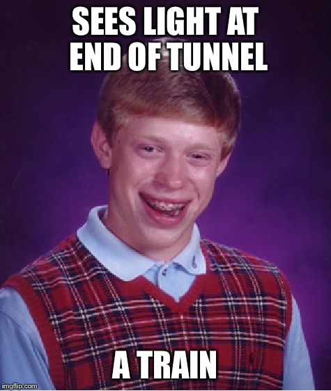 Bad Luck Brian Meme | SEES LIGHT AT END OF TUNNEL A TRAIN | image tagged in memes,bad luck brian | made w/ Imgflip meme maker