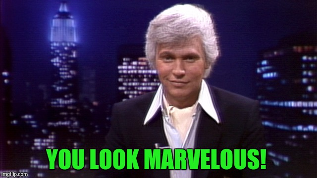 YOU LOOK MARVELOUS! | made w/ Imgflip meme maker