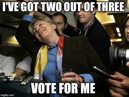 I'VE GOT TWO OUT OF THREE VOTE FOR ME | made w/ Imgflip meme maker
