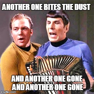 At a Redshirt's Funeral | ANOTHER ONE BITES THE DUST AND ANOTHER ONE GONE AND ANOTHER ONE GONE | image tagged in star trek,captain kirk,spock | made w/ Imgflip meme maker
