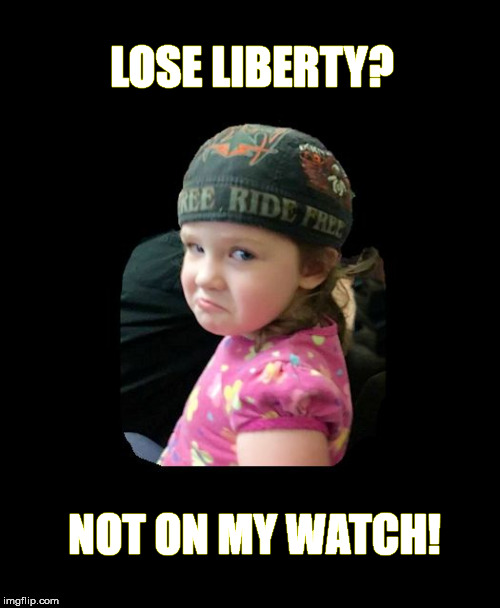 LOSE LIBERTY? NOT ON MY WATCH! | image tagged in i don't think so | made w/ Imgflip meme maker