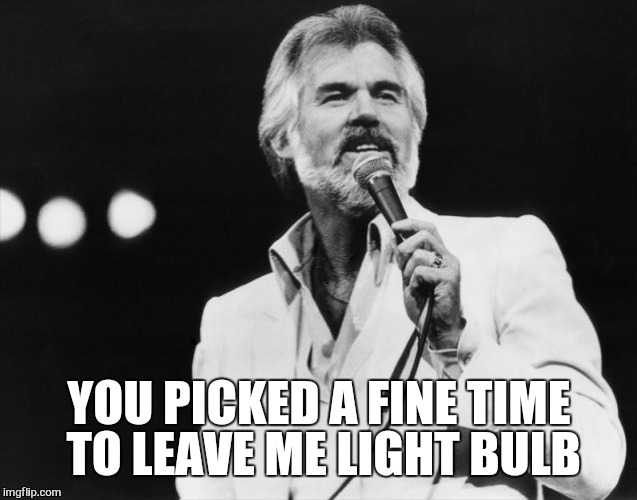 YOU PICKED A FINE TIME TO LEAVE ME LIGHT BULB | made w/ Imgflip meme maker
