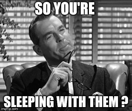 SO YOU'RE SLEEPING WITH THEM ? | made w/ Imgflip meme maker