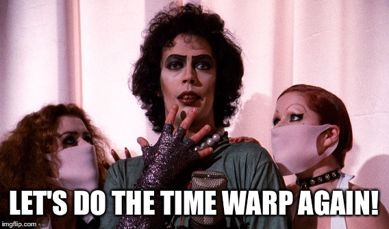 LET'S DO THE TIME WARP AGAIN! | made w/ Imgflip meme maker