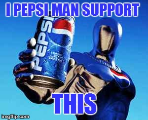 I PEPSI MAN SUPPORT THIS | made w/ Imgflip meme maker