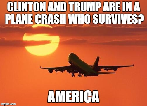 airplanelove | CLINTON AND TRUMP ARE IN A PLANE CRASH WHO SURVIVES? AMERICA | image tagged in airplanelove | made w/ Imgflip meme maker
