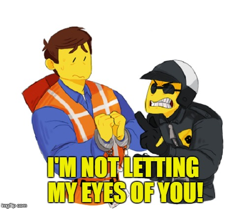 I'M NOT LETTING MY EYES OF YOU! | made w/ Imgflip meme maker