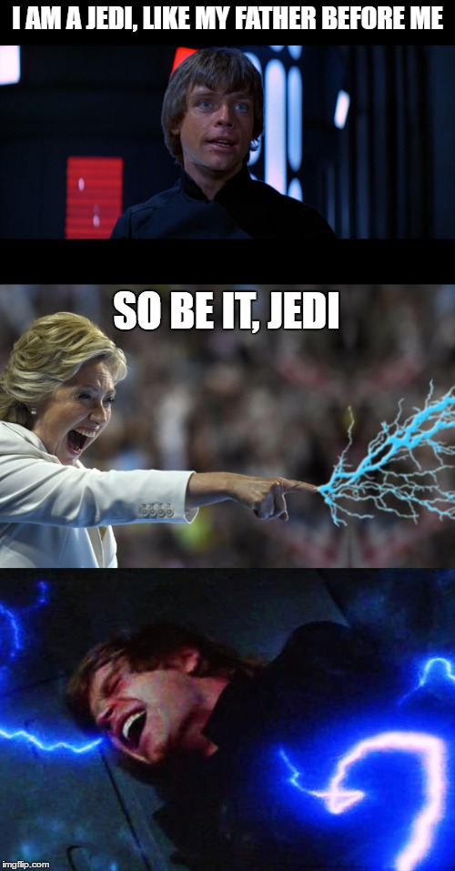 Emporer Clinton will show you the full power of The Force | I AM A JEDI, LIKE MY FATHER BEFORE ME SO BE IT, JEDI | image tagged in hillary clinton,star wars,luke skywalker,jedi | made w/ Imgflip meme maker
