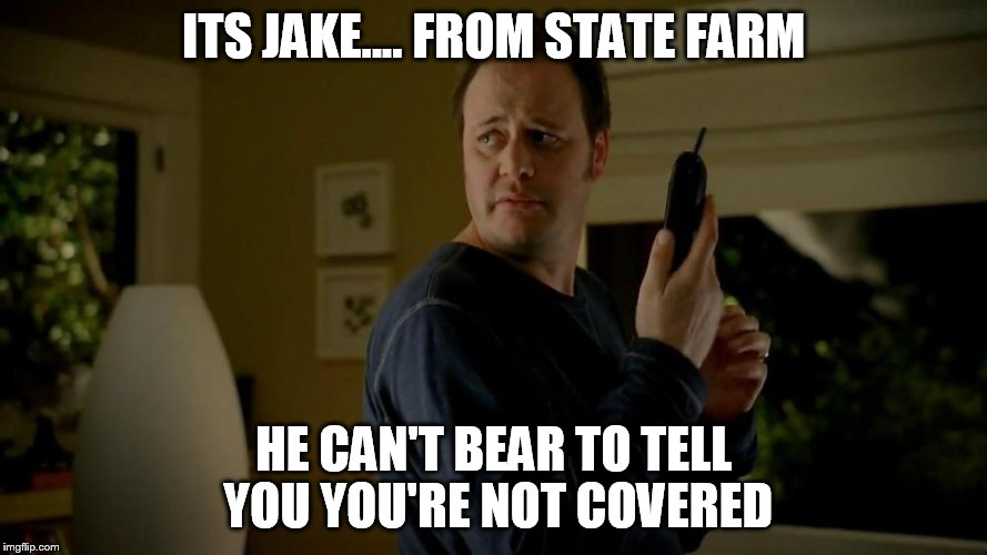 ITS JAKE.... FROM STATE FARM HE CAN'T BEAR TO TELL YOU YOU'RE NOT COVERED | made w/ Imgflip meme maker
