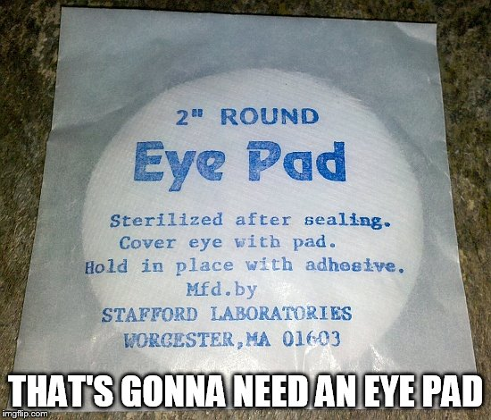 THAT'S GONNA NEED AN EYE PAD | made w/ Imgflip meme maker