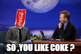 pepsi man incognito ? | SO ,YOU LIKE COKE ? | image tagged in memes,conan,pepsi,coke,drug | made w/ Imgflip meme maker