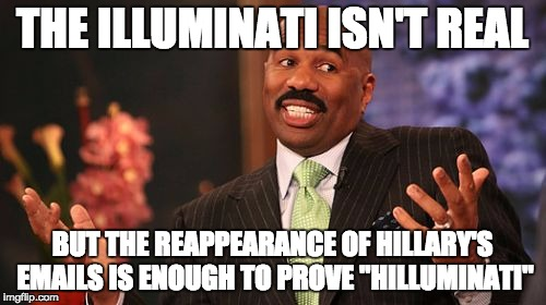 "Steve Harvey Meme | THE ILLUMINATI ISN'T REAL BUT THE REAPPEARANCE OF HILLARY'S EMAILS IS ENOUGH TO PROVE ""HILLUMINATI"" 