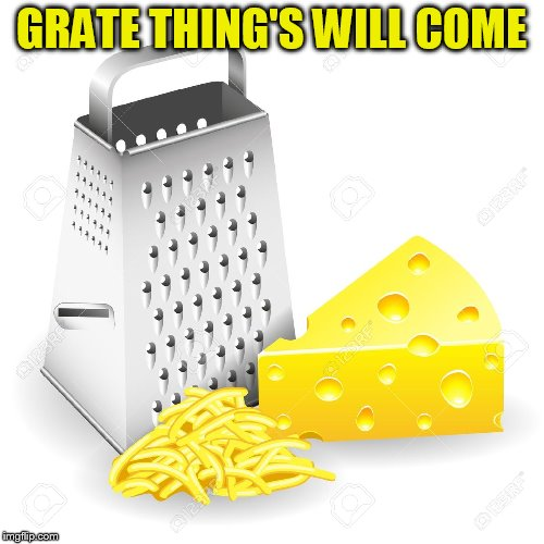 GRATE THING'S WILL COME | made w/ Imgflip meme maker