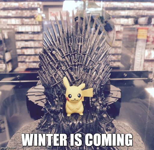 Winter is Coming | WINTER IS COMING | image tagged in pikachu,pokemon,game of thrones,iron throne | made w/ Imgflip meme maker
