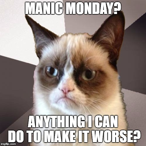 Musically Malicious Grumpy Cat | MANIC MONDAY? ANYTHING I CAN DO TO MAKE IT WORSE? | image tagged in musically malicious grumpy cat,monday,grumpy cat,olympianproduct | made w/ Imgflip meme maker