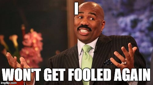 Steve Harvey Meme | I WON'T GET FOOLED AGAIN | image tagged in memes,steve harvey | made w/ Imgflip meme maker
