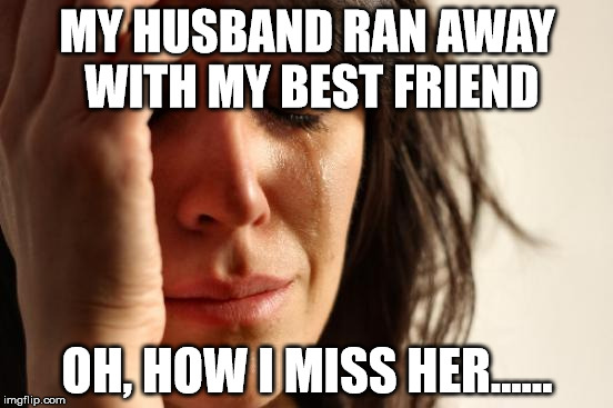 18afrp first world problems meme imgflip,Husband Best Friend Meme
