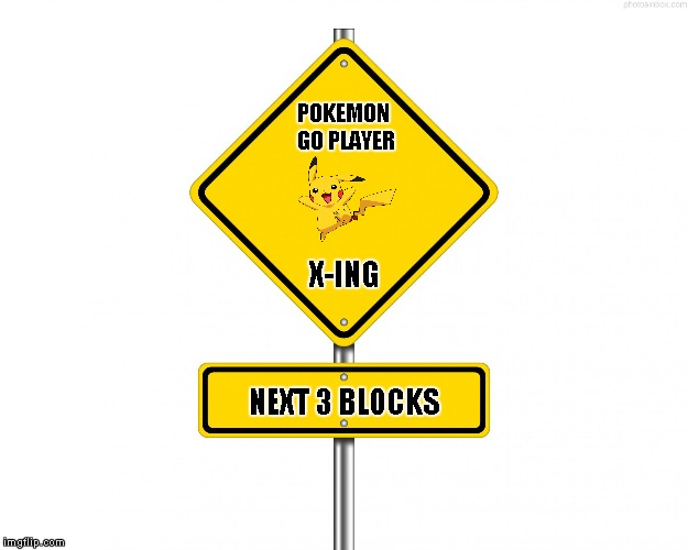 Coming soon to neighborhoods near you... | POKEMON GO PLAYER X-ING NEXT 3 BLOCKS | image tagged in pedestrian sign,memes,warning sign,funny,pokemon go,funny street sign | made w/ Imgflip meme maker