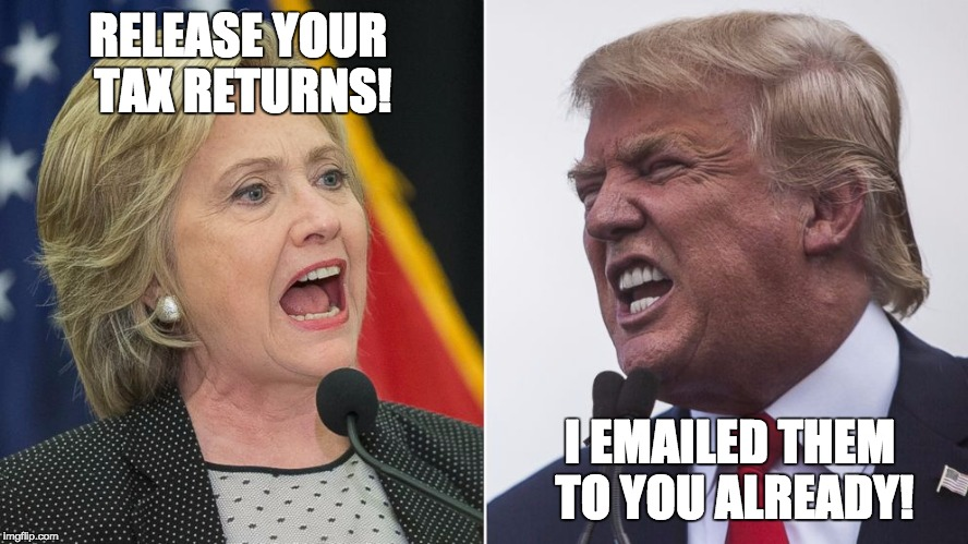 trump hillary | RELEASE YOUR TAX RETURNS! I EMAILED THEM TO YOU ALREADY! | image tagged in trump hillary | made w/ Imgflip meme maker
