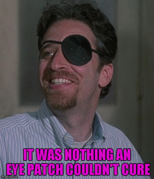 IT WAS NOTHING AN EYE PATCH COULDN'T CURE | made w/ Imgflip meme maker