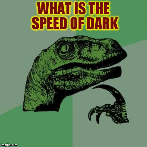 Philosoraptor Meme | WHAT IS THE SPEED OF DARK | image tagged in memes,philosoraptor | made w/ Imgflip meme maker